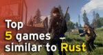 Top 5 games similar to Rust